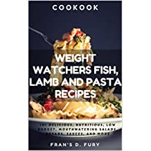 Weight Watchers Fish, Lamb and Pasta Recipes: 101 Delicious, Nutritious, Low Budget, Mouthwatering Fish, Lamb and Pasta Cookbook