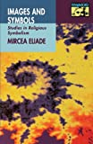 Images and Symbols: Studies in Religious Symbolism (Mythos: The Princeton/Bollingen Series in World Mythology)
