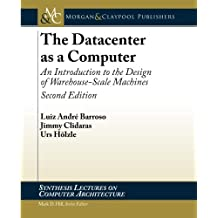 The Datacenter as a Computer: An Introduction to the Design of Warehouse-Scale Machines, Second Edition