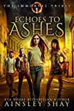 Echoes to Ashes (The Immortal Trials Book 1)
