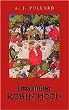 Imagining Robin Hood, A. J. Pollard, 0415404932