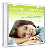 Kleine Entspannungs-Rituale für Grundschulkinder: Angeleitete Fantasiereisen, Atem- und Entspannungsübungen