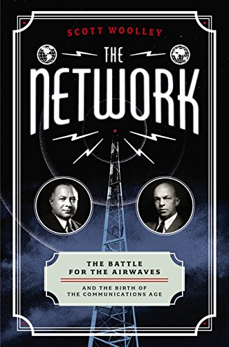 The Network  The Battle For The Airwaves And The Birth Of The Communications Age