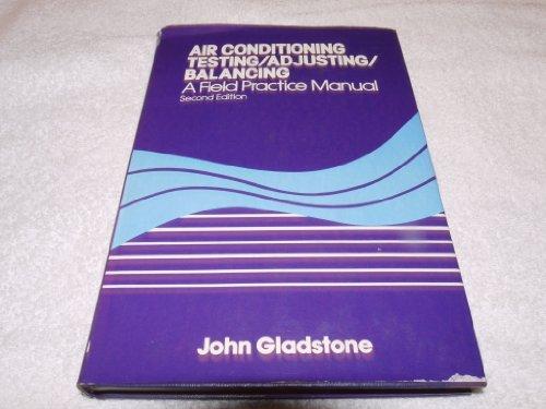 Air conditioning testing, adjusting, balancing: A field practice manual