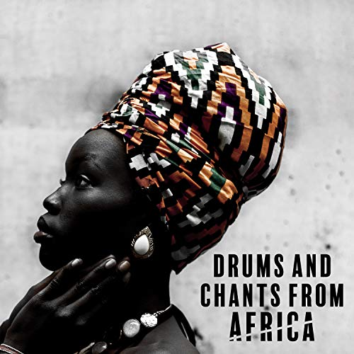 Drums and Chants from Africa: Shamanic Spiritual Journey, Tribal Drumming, Ethnic Meditation Rhythmic Music