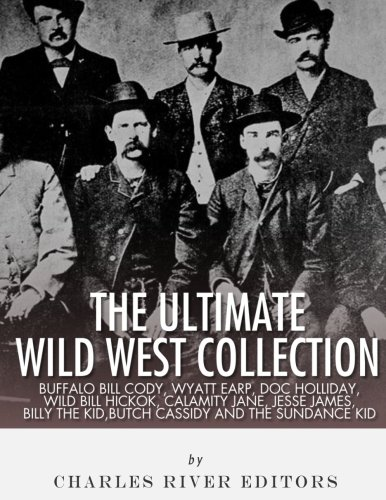 (The Ultimate Wild West Collection: Buffalo Bill Cody, Wyatt Earp, Doc Holliday, Wild Bill Hickok, Calamity Jane, Jesse James, Billy the Kid, Butch Cassidy and the Sundance Kid)
