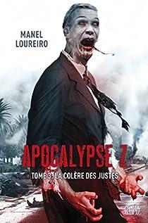 Apocalypse Z, tome 3 : La Colère des Justes par Loureiro