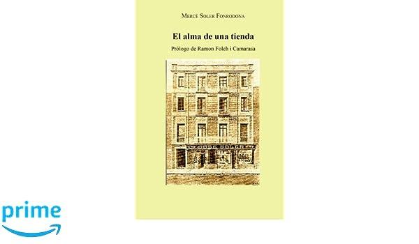 El Alma de una Tienda: Prólogo de Ramon Folch i Camarasa (Spanish Edition): Mercè Soler Fonrodona: 9781519719430: Amazon.com: Books