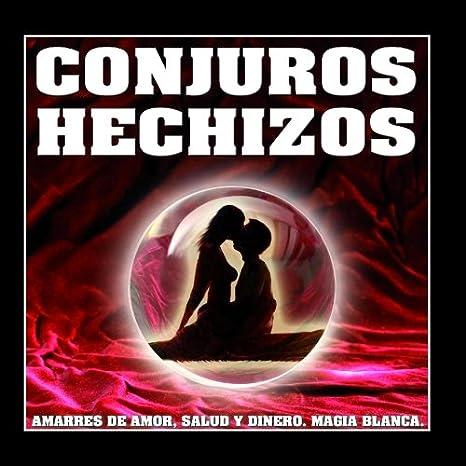 Conjuros Y Hechizos Amarres De Amor Salud Y Dinero Magia Blanca Music