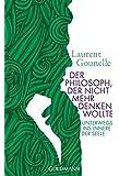 Der Philosoph, der nicht mehr denken wollte: Unterwegs ins Innere der Seele -