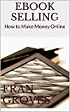 eBook Selling: How to Make Money Online