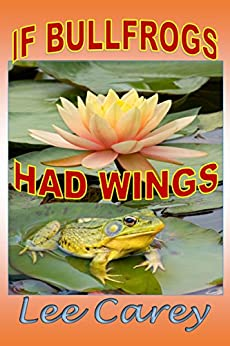 If Bullfrogs Had Wings...: Book 1 of 'The McComas Trilogy' by [Carey, Lee]
