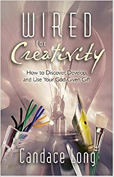 Book Wired for Creativity: How to Develop Your God-Given Potential by Candace Long (2004-07-01)