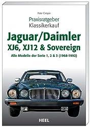 Praxisratgeber Klassikerkauf JaguarDaimler XJ6, XJ12 & Sovereign: Alle Modelle der Serien 1,2 & 3 (1968-1992)