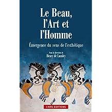 Le Beau, l'art et l'homme. Emergence du sens de la beauté: Émergence du sens de l'esthétique (French Edition)