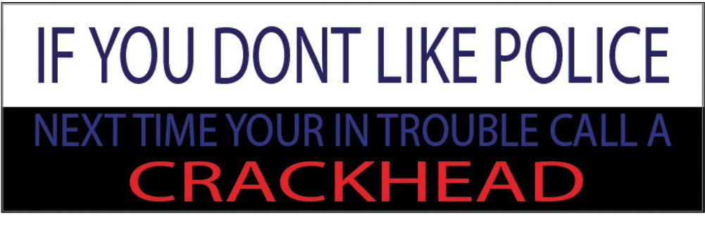 Rogue River Tactical RR-1060 Crackhead 10x3 Patriotic Bumper Sticker Auto Decal Conservative Republican Dont Like Cops Call a Crackhead USA Flag American Patriot