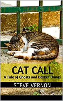 Cat Call: A Tale of Ghosts and Darker Things by [Vernon, Steve]