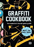 Graffiti Cookbook: The Complete Do-It-Yourself-Guide to Graffiti