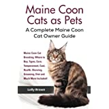 Maine Coon Cats as Pets: Maine Coon Cat Breeding, Where to Buy, Types, Care, Temperament, Cost, Health, Showing, Grooming, Diet and Much More Included! A Complete Maine Coon Cat Owner Guide