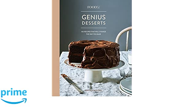 food52 genius desserts 100 recipes that will change the way you bake kristen miglore 9781524758981 books amazon ca