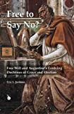 Free to Say No? : Free Will and Augustine's Evolving Doctrines of Grace and Election, Jenkins, Eric L., 0227174232