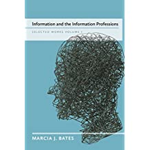 Information and the Information Professions: Selected Works of Marcia J. Bates, Vol. I
