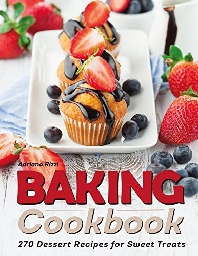 Baking Cookbook: 270 Dessert Recipes for Sweet Treats by [Rizzi, Adriano]
