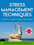 Stress Management Techniques (How To Handle Stress and Thrive)