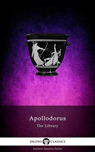 The Library of Apollodorus (Delphi Classics) (Delphi Ancient Classics Book 62)