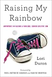 Raising My Rainbow: Adventures in Raising a Fabulous, Gender Creative Son by Lori Duron front cover
