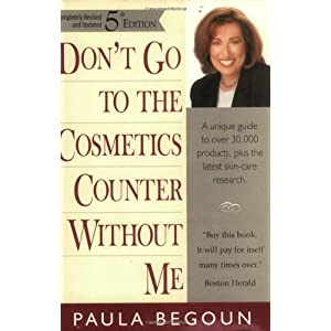 Don't Go to the Cosmetics Counter Without Me: A Unique Guide to Over 30,000 Products, Plus the Latest Skin-Care Research (Completely Revised and Updat