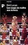 Les coups de maître aux échecs par Larsen