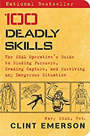 100 Deadly Skills: The SEAL Operative's Guide to Eluding Pursuers, Evading Capture, and Surviving Any Dang