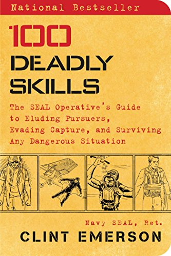 100 Deadly Skills: The SEAL Operative's Guide to Eluding Pursuers, Evading Capture, and Surviving Any Dangerous Situation (Lock Pick Military)