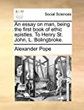 An Essay on Man, Being the First Book of Ethic Epistles to Henry St John, L Bolingbroke, Alexander Pope, 117088086X