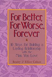 For Better, For Worse, Forever: 10 Steps for Building a Lasting Relationship with the Man You Love