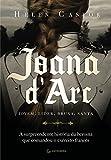 capa de Joana D'Arc. A Surpreendente História da Heroína que Comandou o Exército Francês