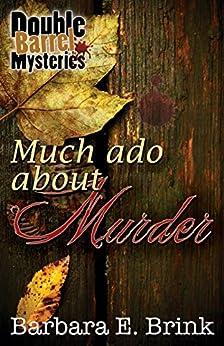 Much Ado About Murder (Double Barrel Mysteries Book 2) by [Brink, Barbara Ellen]