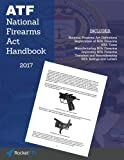 img - for National Firearms Act (NFA) Handbook: NFA Definitions, Procedures, and Rules (Updated for 2017) book / textbook / text book