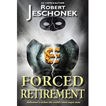 Forced Retirement: A Superhero Tale (Forced Heroics Book 1)