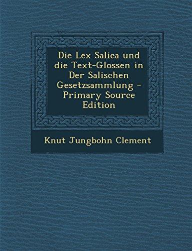 Die Lex Salica Und Die Text-Glossen in Der Salischen Gesetzsammlung - Primary Source Edition (German Edition)
