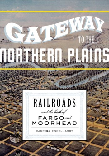Gateway to the Northern Plains: Railroads and the Birth of Fargo and Moorhead
