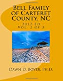 Bell Family of Carteret County, NC (2012 Ed. ), Vol 2, Dawn Boyer, 1480050636