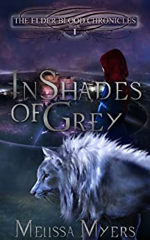In Shades of Grey (The Elder Blood Chronicles Book 1) by [Myers, Melissa]