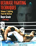Ultimate Fighting Techniques: Fighting from the Bottom: v. 2 (Brazilian Jiu-Jitsu) by Gracie, Royce, Peligro, Kid (2007) Paperback