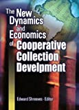 The New Dynamics and Economics of Cooperative Collection Development, Shreeves, Edward, 078902490X