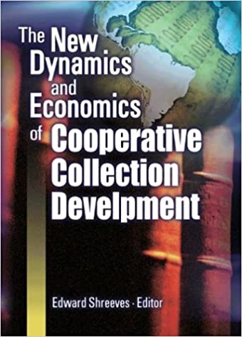 The New Dynamics and Economics of Cooperative Collection Development: Papers Presented at a Conference Hosted by the Center for Research Libraries, ... Gladys Kreible Delmas Foundation, November 8-