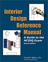 Interior Design Reference Manual: A Guide to the NCIDQ Exam (3rd Edition)