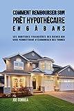 Comment rembourser son prêt hypothécaire en 6 à 8 ans: Les habitudes financières des riches qui vous permettront d'économiser des tonnes (French Edition)