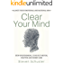 Clear Your Mind: Stop Overthinking, Tune Out Mental Chatter And Worry Less - Balance Your Emotional And Rational Mind